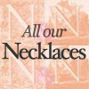 Click for all our Necklaces